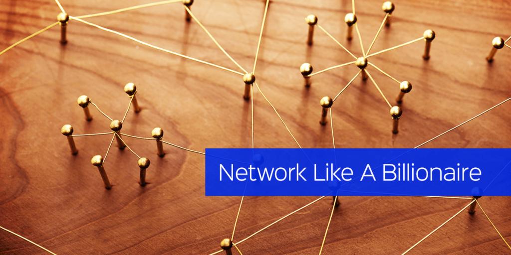 Network Like A Billionaire