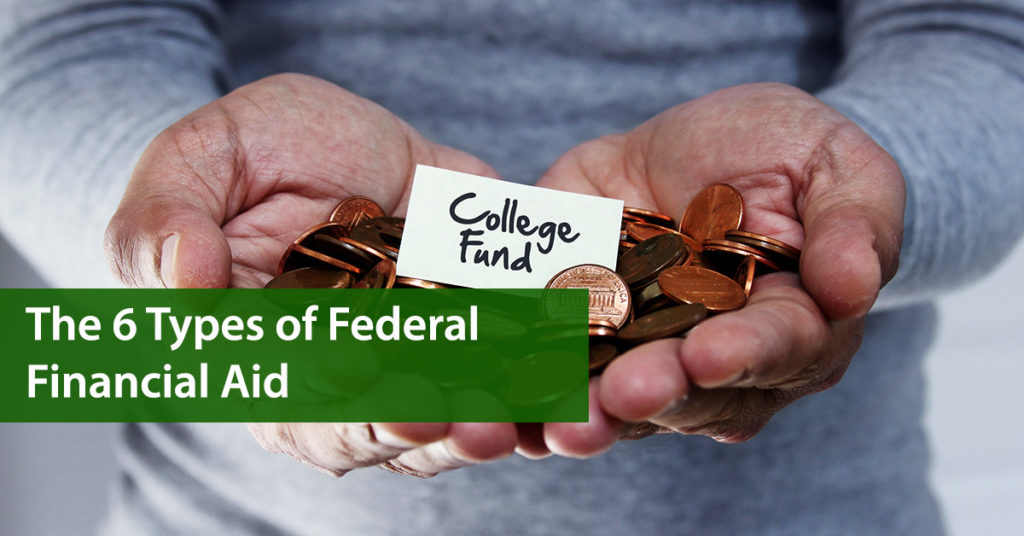 The 6 Types of Federal Financial Aid