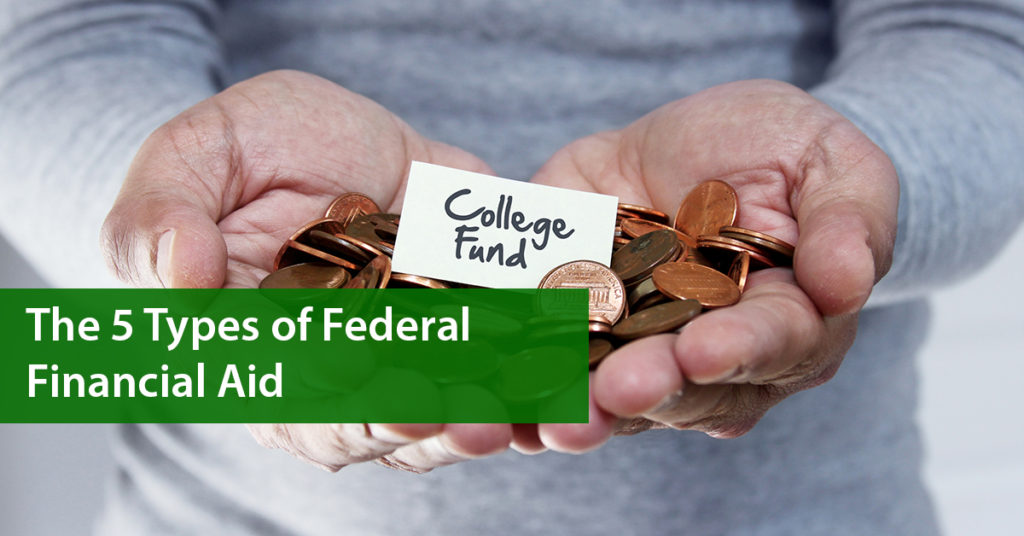 5 Types of Federal Financial Aid
