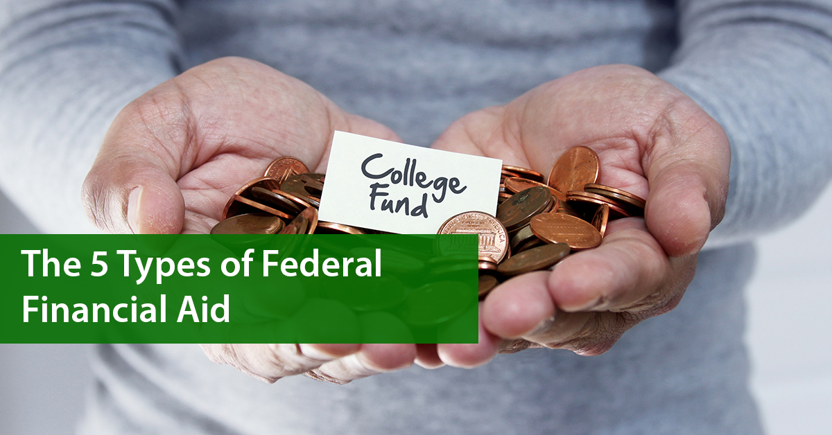 The 5 Types Of Federal Financial Aid